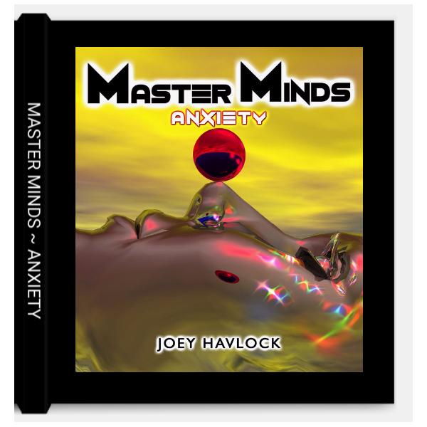 BOOK: Master Minds ~ Anxiety ~ Joey Havlock